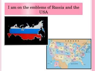 I am on the emblems of Russia and the USA