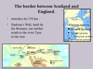 The border between Scotland and England. stretches for 174 km . Hadrian's Wal