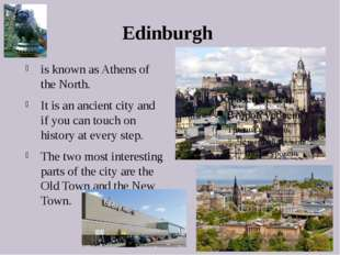Edinburgh is known as Athens of the North. It is an ancient city and if you c