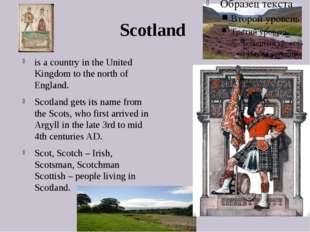 Scotland is a country in the United Kingdom to the north of England. Scotland