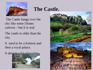 The Castle. The Castle hangs over the city like some Disney cartoon – but it