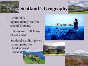 Scotland's Geography Scotland is approximately half the size of England. It h