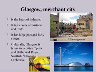 Glasgow, merchant city is the heart of industry. It is a center of business a