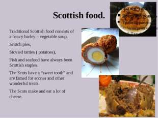 Scottish food. Traditional Scottish food consists of a heavy barley – vegetab