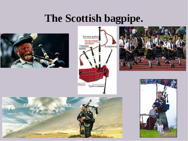 The Scottish bagpipe.