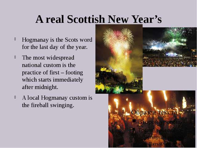A real Scottish New Year's Hogmanay is the Scots word for the last day of the...
