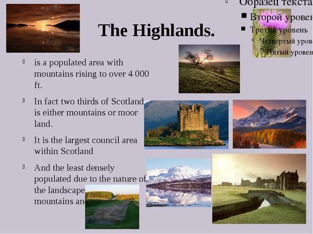 The Highlands. is a populated area with mountains rising to over 4 000 ft. In...