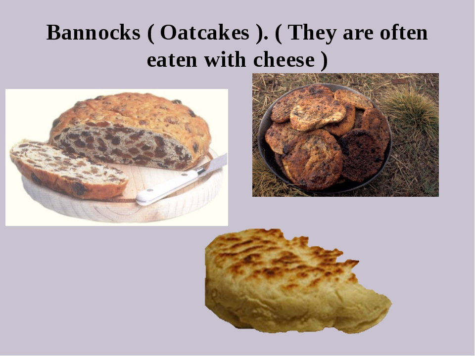 Bannocks ( Oatcakes ). ( They are often eaten with cheese )