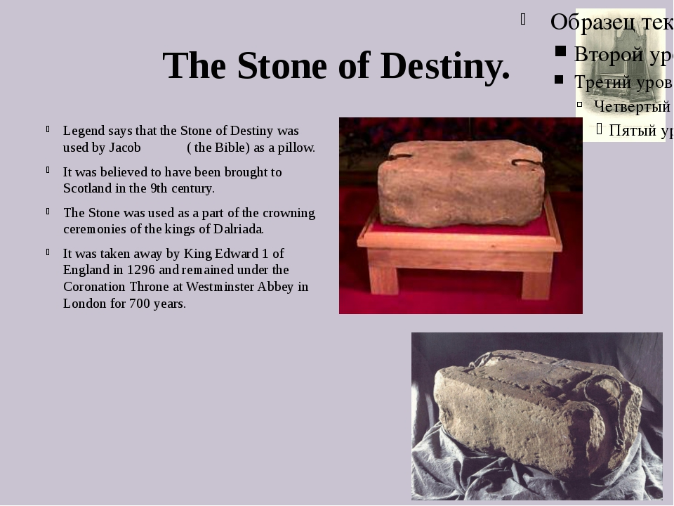 The Stone of Destiny. Legend says that the Stone of Destiny was used by Jacob...
