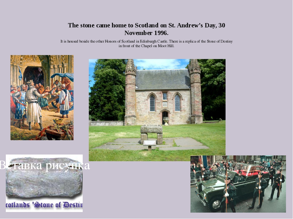 The stone came home to Scotland on St. Andrew's Day, 30 November 1996. It is...