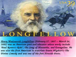 Henry Wadsworth Longfellow (February 27, 1807 – March 24, 1882) was an Americ