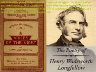 His first major poetry collections were Voices of the Night (1839) and Ballad