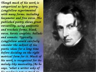 Though much of his work is categorized as lyric poetry, Longfellow experiment