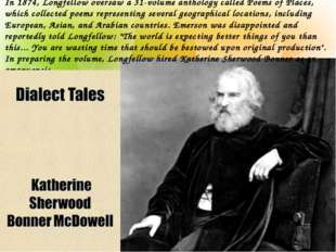 In 1874, Longfellow oversaw a 31-volume anthology called Poems of Places, whi
