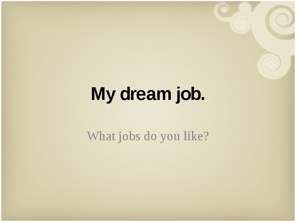 My dream job. What jobs do you like?