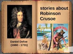 Daniel Defoe (1660 - 1731) stories about Robinson Crusoe