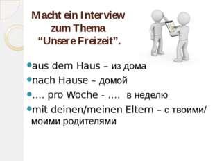 """Macht ein Interview zum Thema """"Unsere Freizeit"""". aus dem Haus – из дома nach"""