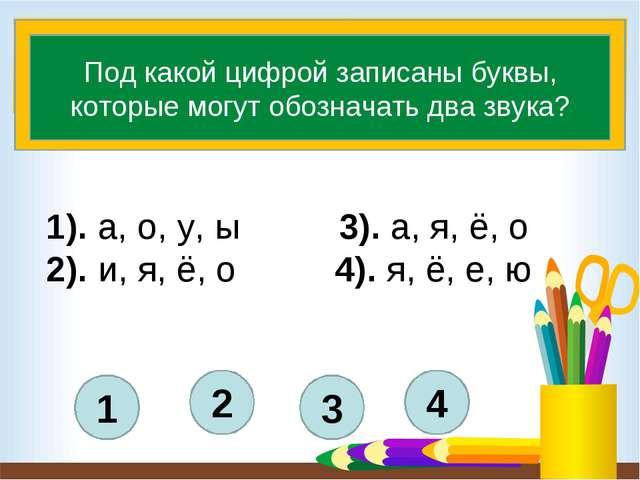 1). а, о, у, ы 3). а, я, ё, о 2). и, я, ё, о 4). я, ё, е, ю 4 3 2 1 Под како...