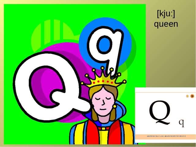 [kju:] queen