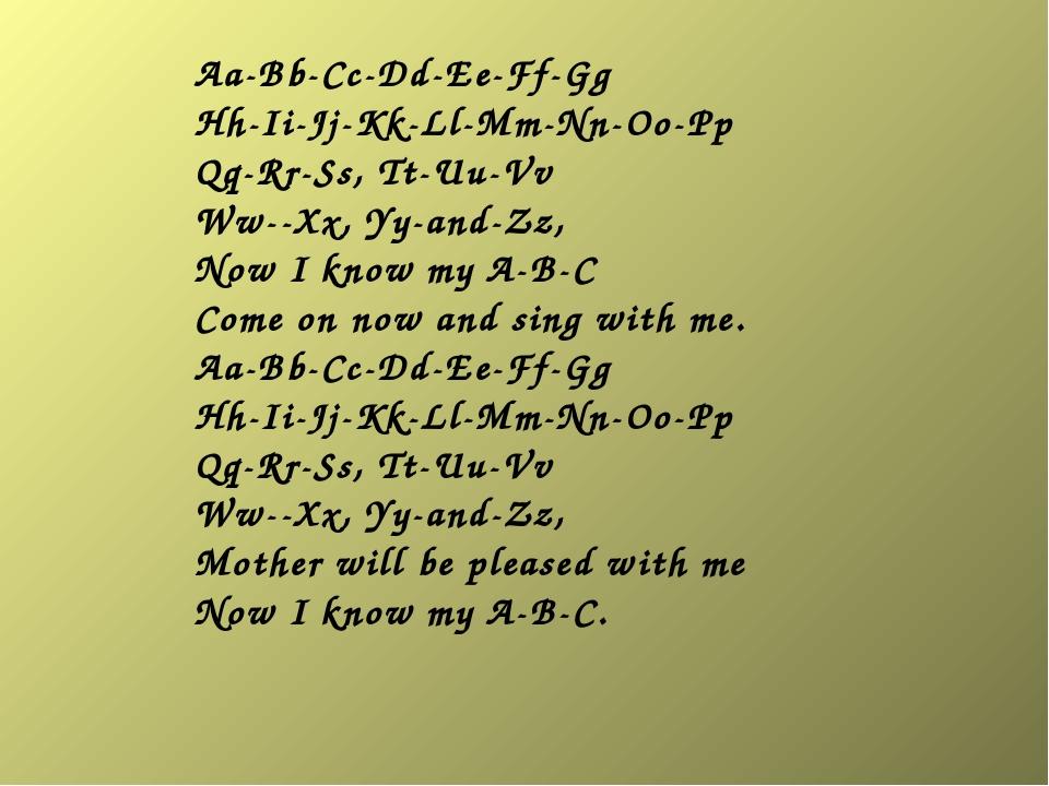 Aa-Bb-Cc-Dd-Ee-Ff-Gg Hh-Ii-Jj-Kk-Ll-Mm-Nn-Oo-Pp Qq-Rr-Ss, Tt-Uu-Vv Ww--Xx, Yy...