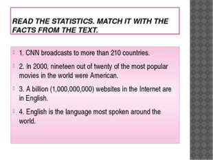 READ THE STATISTICS. MATCH IT WITH THE FACTS FROM THE TEXT. 1. CNN broadcasts