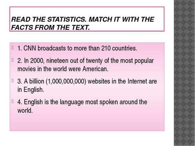 READ THE STATISTICS. MATCH IT WITH THE FACTS FROM THE TEXT. 1. CNN broadcasts...