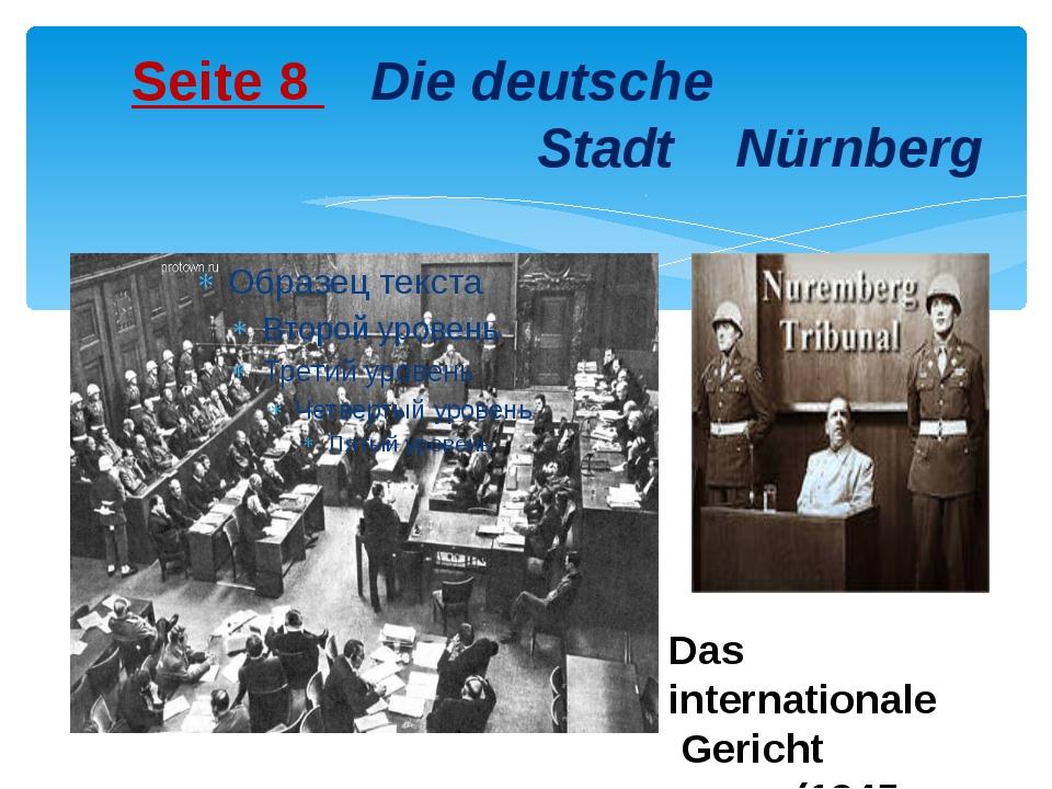 Seite 8 Die deutsche Stadt Nürnberg Das internationale Gericht (1945-1946)