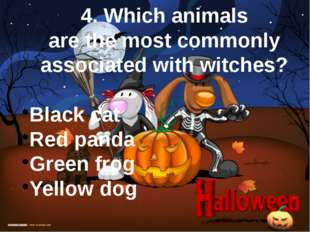 4. Which animals are the most commonly associated with witches? Black cat Red