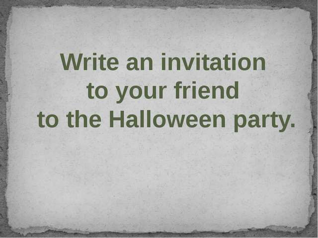 Write an invitation to your friend to the Halloween party.