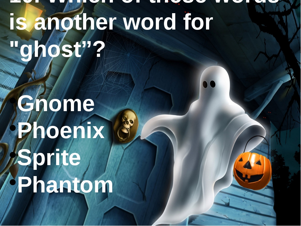 "10. Which of these words is another word for ""ghost""? Gnome Phoenix Sprite Ph..."