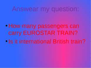 Answear my question: How many passengers can carry EUROSTAR TRAIN? Is it inte