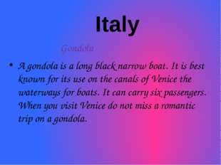 Italy Gondola A gondola is a long black narrow boat. It is best known for it