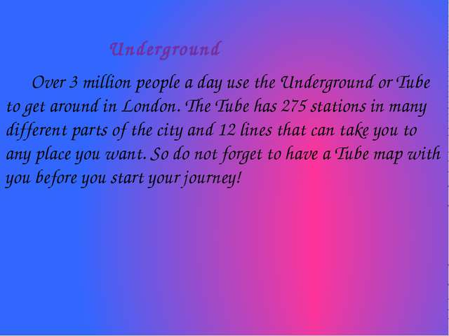 Underground Over 3 million people a day use the Underground or Tube to get a...