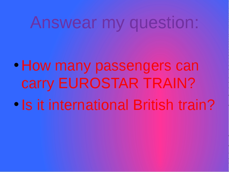 Answear my question: How many passengers can carry EUROSTAR TRAIN? Is it inte...