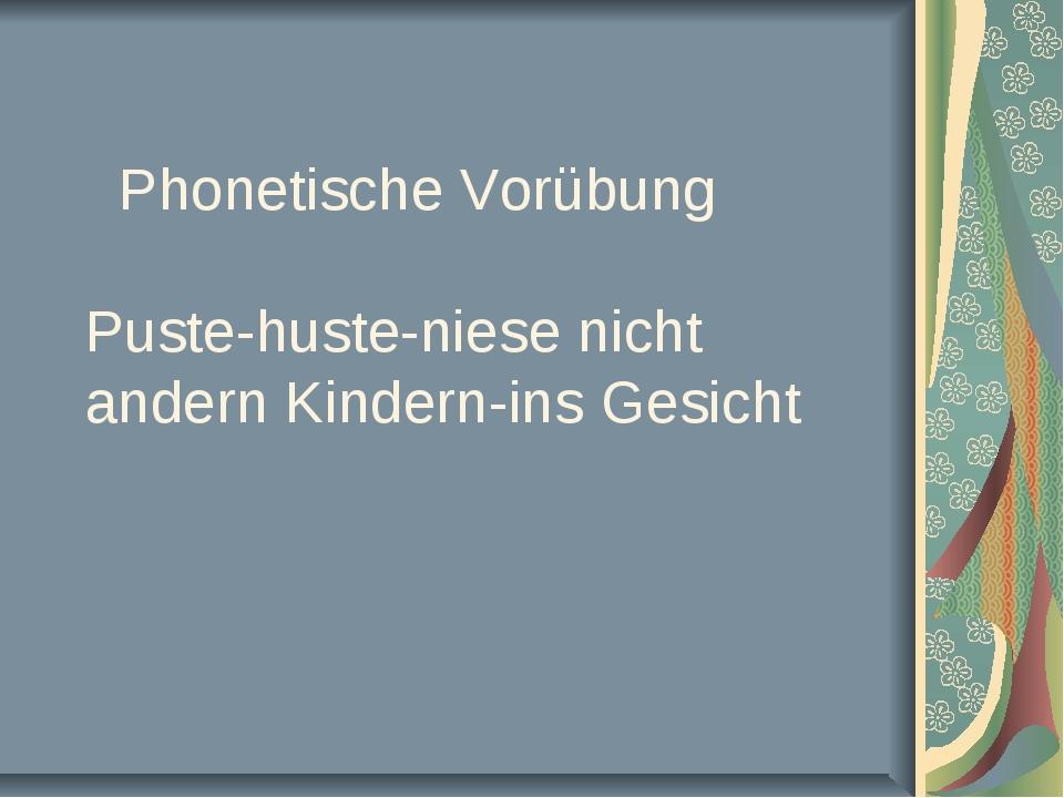 Phonetische Vorübung Puste-huste-niese nicht andern Kindern-ins Gesicht