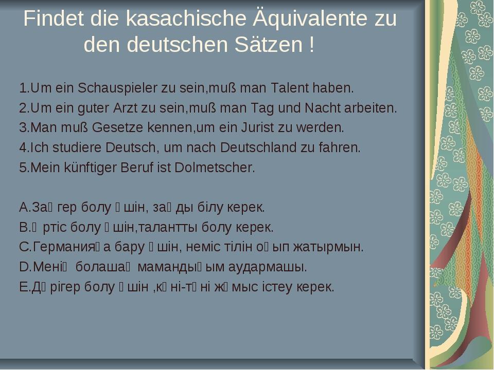 Findet die kasachische Äquivalente zu den deutschen Sätzen ! 1.Um ein Schaus...