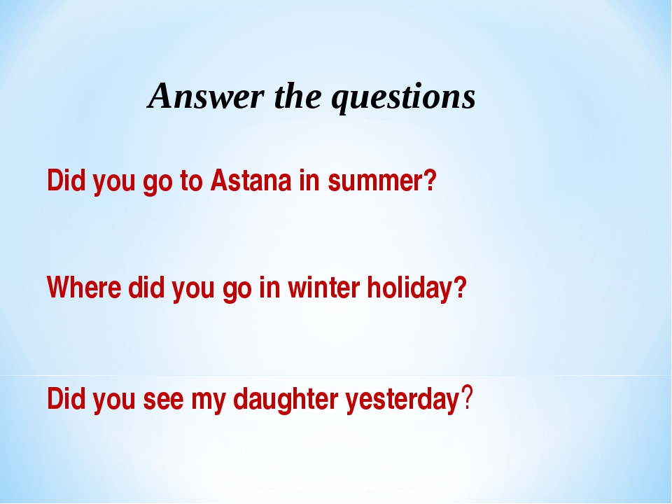 Answer the questions Did you go to Astana in summer? Where did you go in wint...