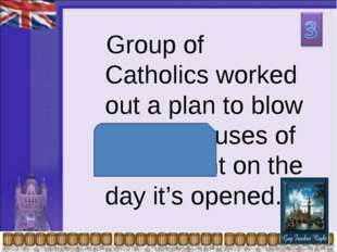 Group of Catholics worked out a plan to blow up the Houses of Parliament on