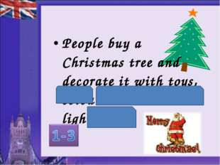 People buy a Christmas tree and decorate it with toys, coloured balls and lig