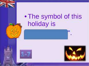 "The symbol of this holiday is ""Jack o'lantern""."