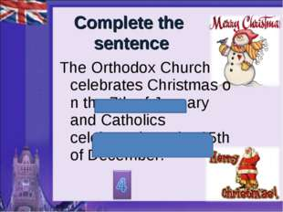 Complete the sentence The Orthodox Church celebrates Christmas on the 7th of