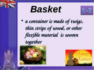 Basket a container is made of twigs, thin strips of wood, or other flexible m