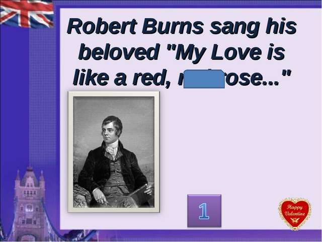 "Robert Burns sang his beloved ""My Love is like a red, red rose..."""