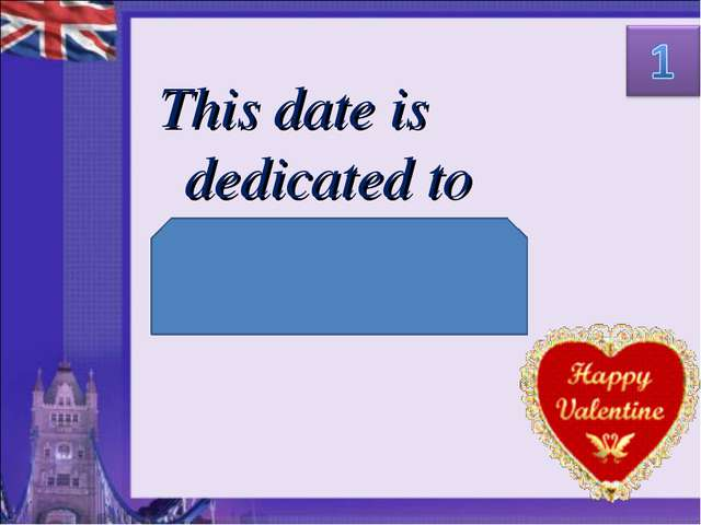 This date is dedicated to St. Valentine.