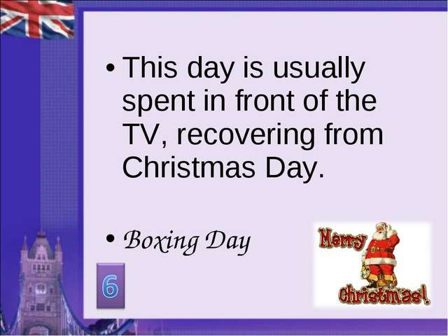 This day is usually spent in front of the TV, recovering from Christmas Day....