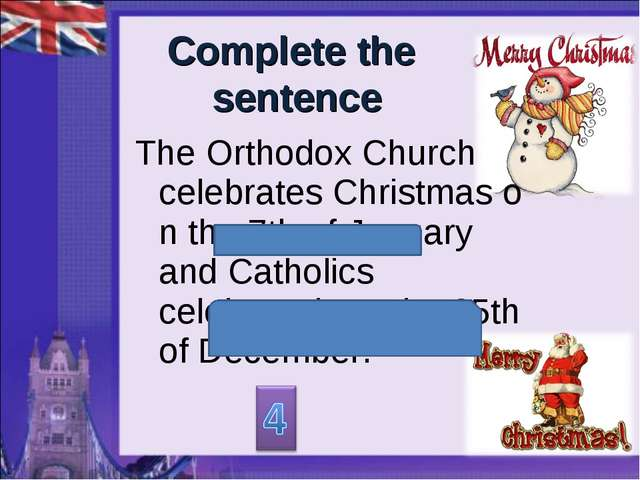 Complete the sentence The Orthodox Church celebrates Christmas on the 7th of...