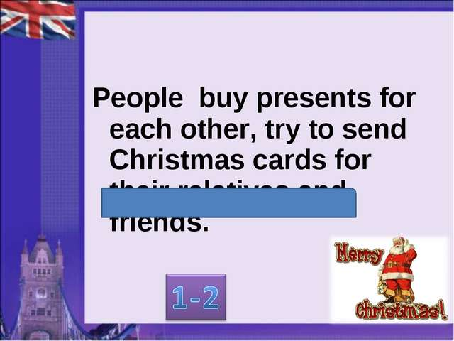 People buy presents for each other, try to send Christmas cards for their rel...