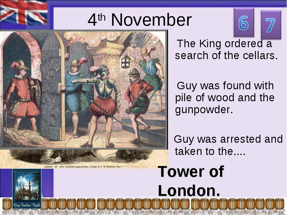 4th November The King ordered a search of the cellars. Guy was found with pil...