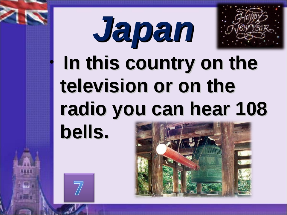 Japan In this country on the television or on the radio you can hear 108 bells.