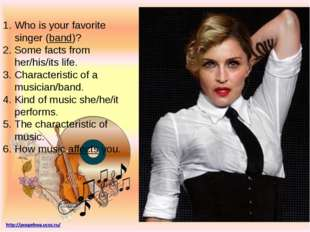 Who is your favorite singer (band)? Some facts from her/his/its life. Charac